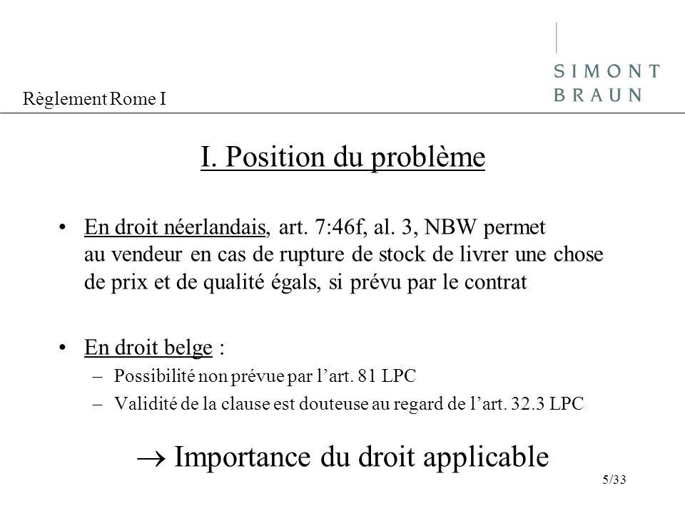 Règlement Rome I I. Position du problème En droit néerlandais, art. 7:46f, al. 3, NBW permet au vendeur en cas de rupture de stock de livrer une chose