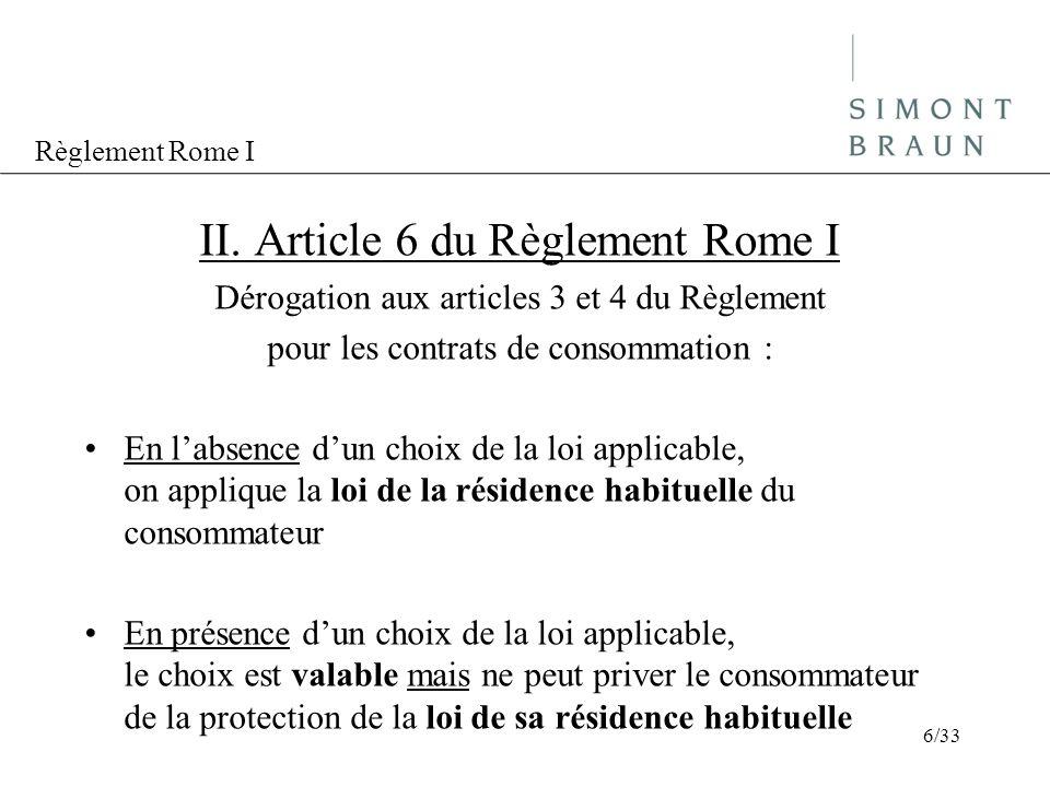 Règlement Rome I II. Article 6 du Règlement Rome I Dérogation aux articles 3 et 4 du Règlement pour les contrats de consommation : En labsence dun cho