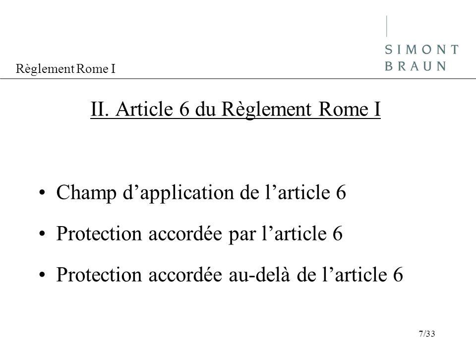 Règlement Rome I II. Article 6 du Règlement Rome I Champ dapplication de larticle 6 Protection accordée par larticle 6 Protection accordée au-delà de