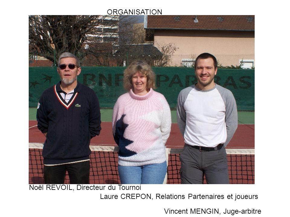 ORGANISATION Noël REVOIL, Directeur du Tournoi Laure CREPON, Relations Partenaires et joueurs Vincent MENGIN, Juge-arbitre