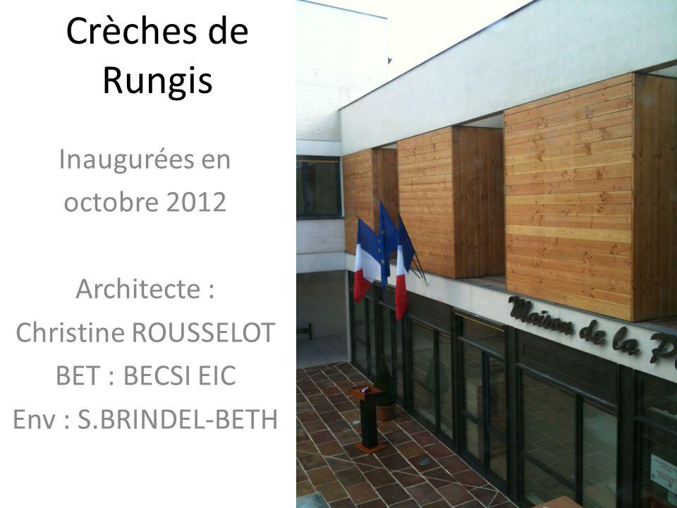 Crèches de Rungis Inaugurées en octobre 2012 Architecte : Christine ROUSSELOT BET : BECSI EIC Env : S.BRINDEL-BETH