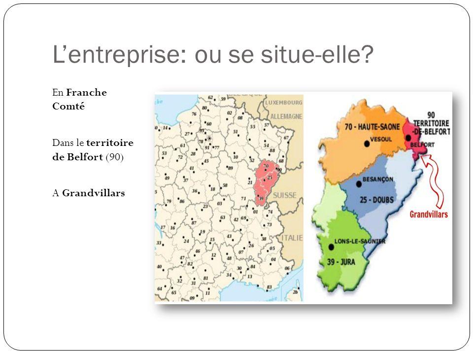 Lentreprise: ou se situe-elle? En Franche Comté Dans le territoire de Belfort (90) A Grandvillars