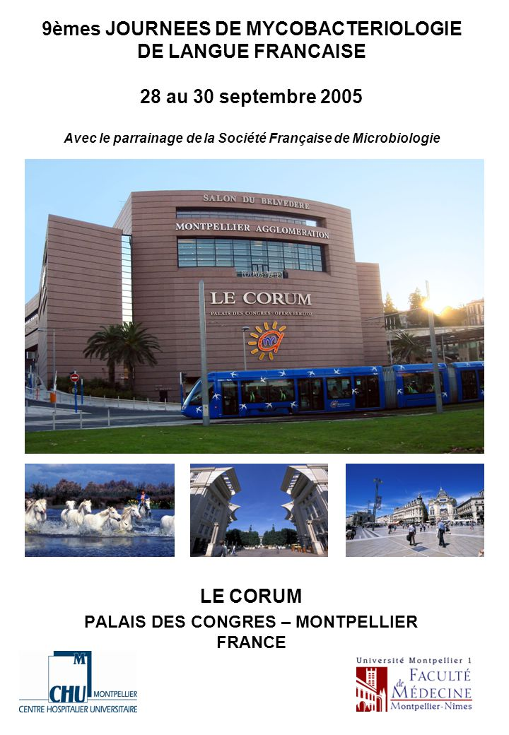 9èmes JOURNEES DE MYCOBACTERIOLOGIE DE LANGUE FRANCAISE 28 au 30 septembre 2005 Avec le parrainage de la Société Française de Microbiologie LE CORUM P