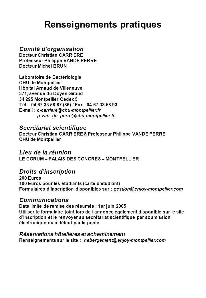 Renseignements pratiques Comité dorganisation Docteur Christian CARRIERE Professeur Philippe VANDE PERRE Docteur Michel BRUN Laboratoire de Bactériolo