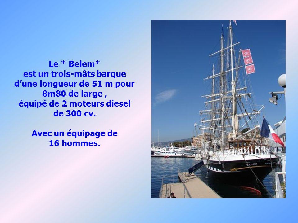 Le * Belem* est un trois-mâts barque dune longueur de 51 m pour 8m80 de large, équipé de 2 moteurs diesel de 300 cv.