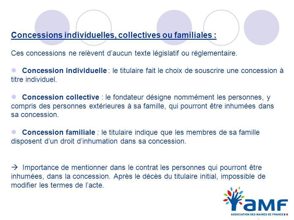 Concessions individuelles, collectives ou familiales : Ces concessions ne relèvent daucun texte législatif ou réglementaire. Concession individuelle :