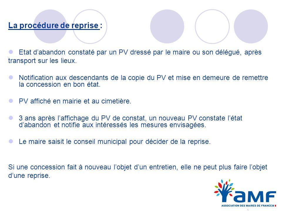 La procédure de reprise : Etat dabandon constaté par un PV dressé par le maire ou son délégué, après transport sur les lieux. Notification aux descend