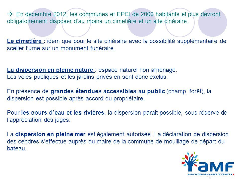 En décembre 2012, les communes et EPCI de 2000 habitants et plus devront obligatoirement disposer dau moins un cimetière et un site cinéraire. Le cime