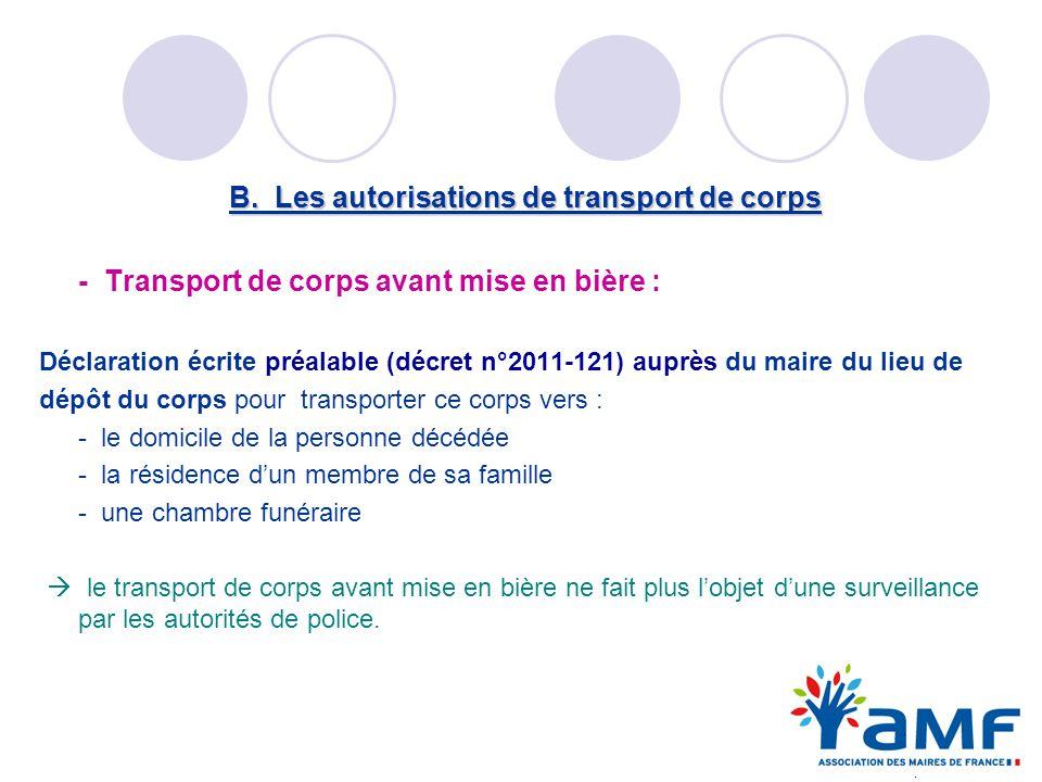 B. Les autorisations de transport de corps - Transport de corps avant mise en bière : Déclaration écrite préalable (décret n°2011-121) auprès du maire