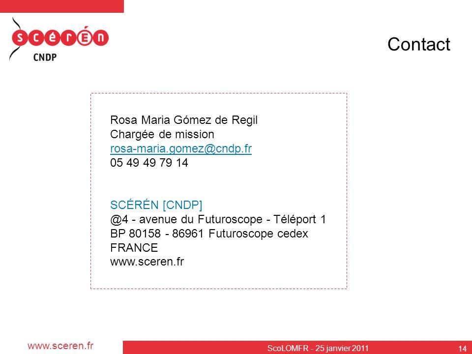www.sceren.fr ScoLOMFR - 25 janvier 2011 14 Contact Rosa Maria Gómez de Regil Chargée de mission rosa-maria.gomez@cndp.fr 05 49 49 79 14 SCÉRÉN [CNDP]