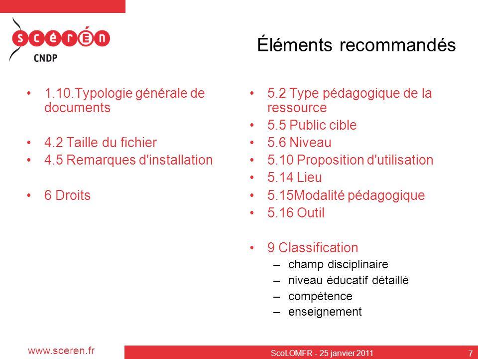 www.sceren.fr ScoLOMFR - 25 janvier 2011 7 Éléments recommandés 1.10.Typologie générale de documents 4.2 Taille du fichier 4.5 Remarques d'installatio