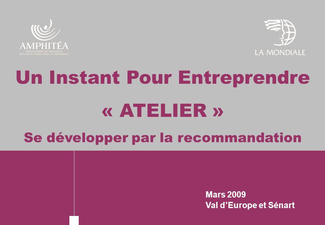 Mars 2009 Val dEurope et Sénart Un Instant Pour Entreprendre « ATELIER » Se développer par la recommandation