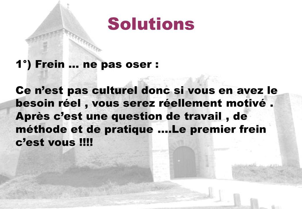 Solutions 1°) Frein … ne pas oser : Ce nest pas culturel donc si vous en avez le besoin réel, vous serez réellement motivé. Après cest une question de