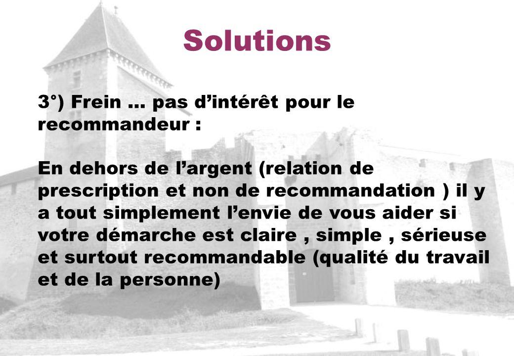 Solutions 3°) Frein … pas dintérêt pour le recommandeur : En dehors de largent (relation de prescription et non de recommandation ) il y a tout simple