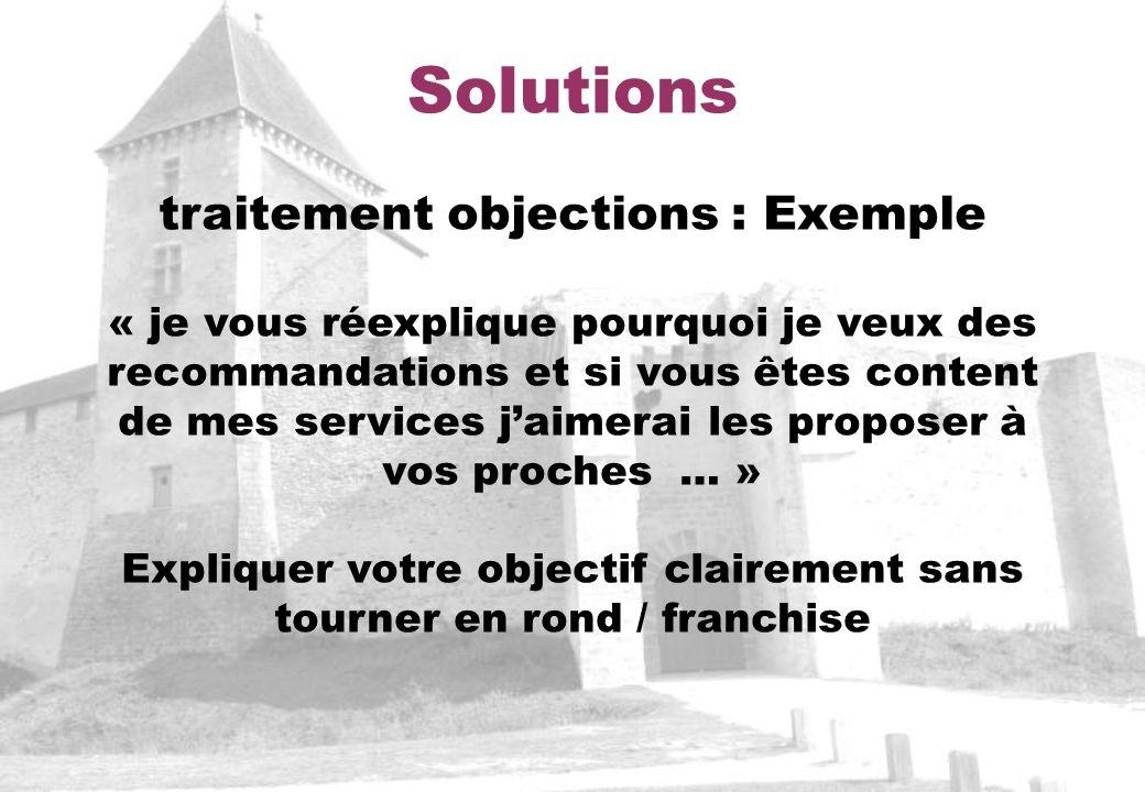 Solutions traitement objections : Exemple « je vous réexplique pourquoi je veux des recommandations et si vous êtes content de mes services jaimerai l