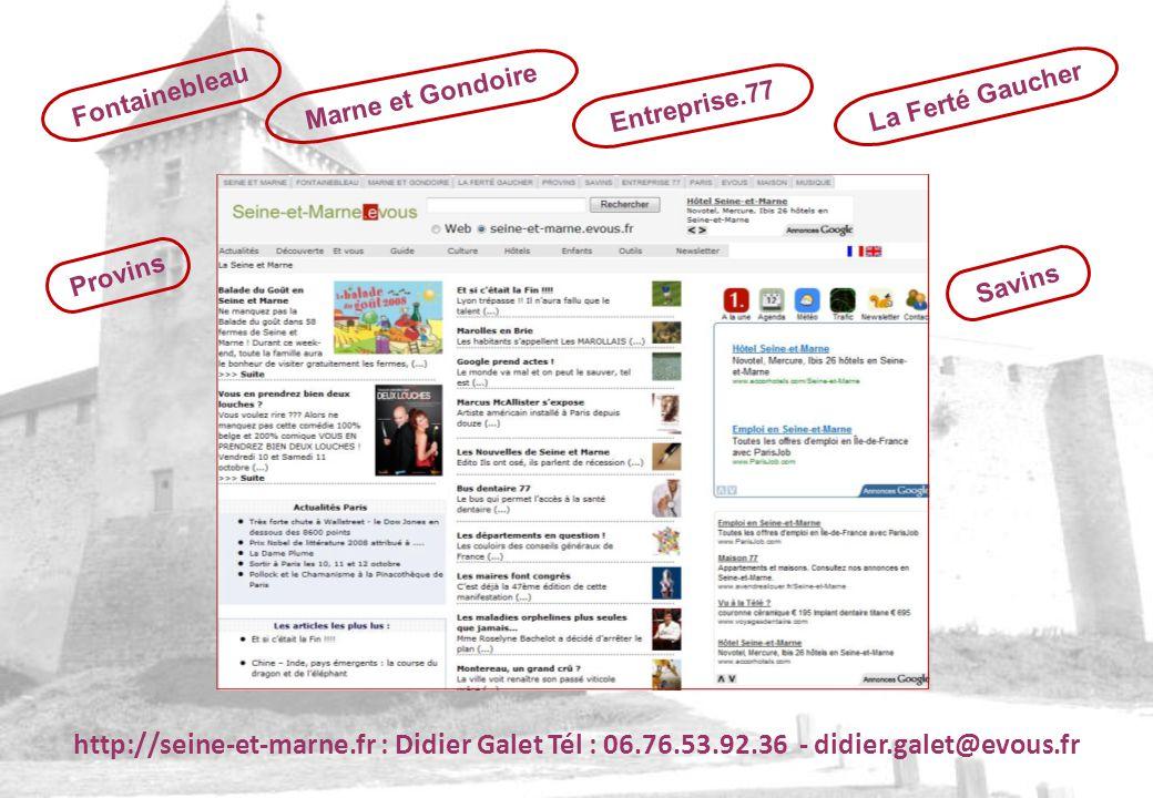 Fontainebleau Marne et Gondoire La Ferté Gaucher Provins Savins Entreprise.77 http://seine-et-marne.fr : Didier Galet Tél : 06.76.53.92.36 - didier.ga