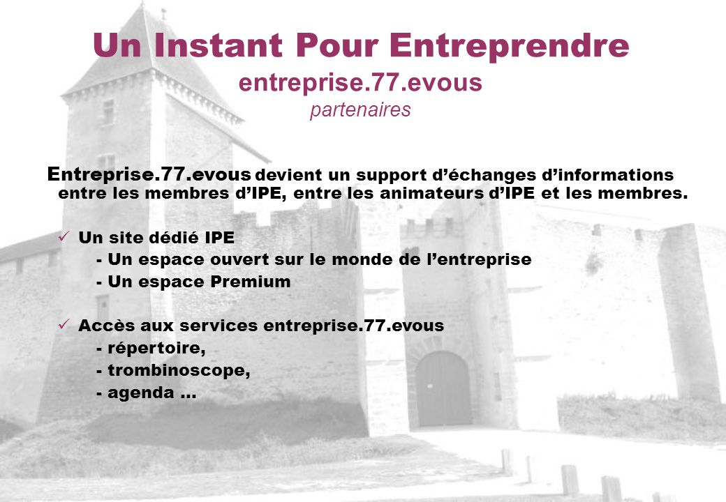 Un Instant Pour Entreprendre entreprise.77.evous partenaires Entreprise.77.evous devient un support déchanges dinformations entre les membres dIPE, entre les animateurs dIPE et les membres.