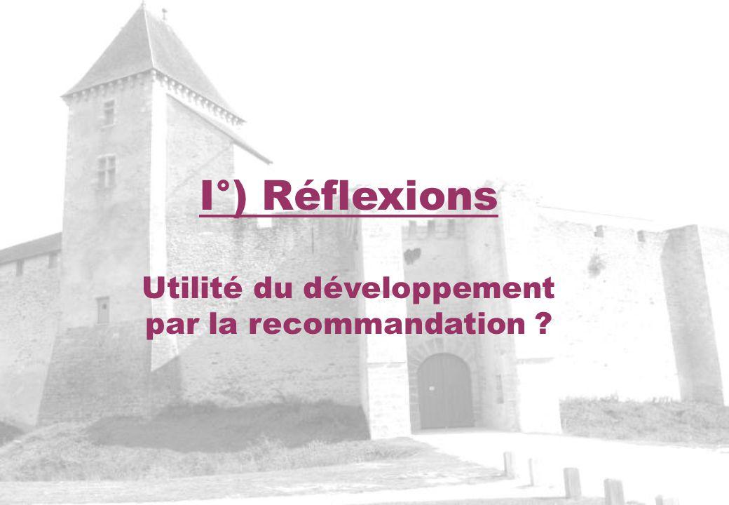 I°) Réflexions Utilité du développement par la recommandation ?