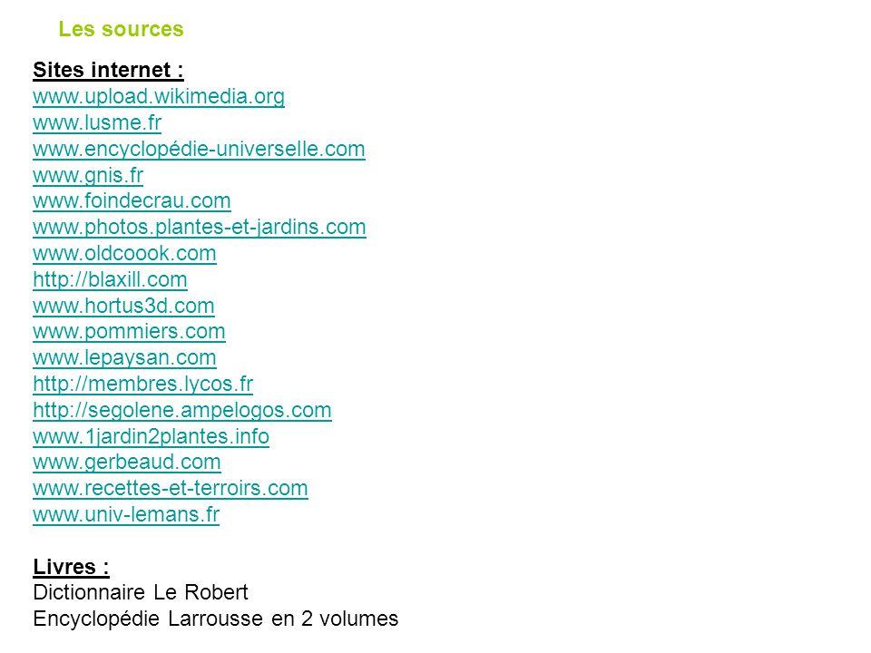 Les sources Sites internet : www.upload.wikimedia.org www.lusme.fr www.encyclopédie-universelle.com www.gnis.fr www.foindecrau.com www.photos.plantes-
