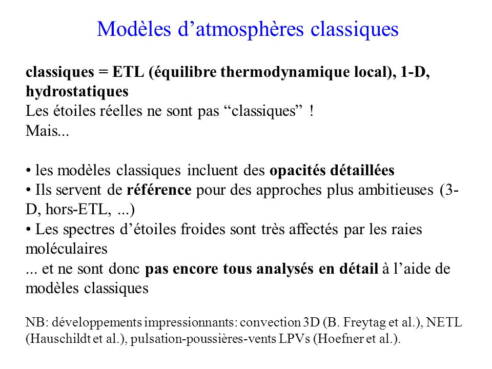 Effet de C/O dans les modèles M-S-C 0.5-0.99 0.99-2.40 TiO, H 2 O => C 2, C 2 H 2, HCN Le verrou CO C/O<1: Si C/O augmente => TiO, H 2 O diminuent; lopacité décroit=> P augmente C/O>1 Si C/O augmente => augmentation de C 2, C 2 H 2,...