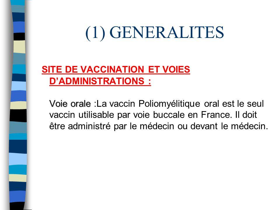(1) GENERALITES Voie orale SITE DE VACCINATION ET VOIES DADMINISTRATIONS : Voie orale :La vaccin Poliomyélitique oral est le seul vaccin utilisable pa
