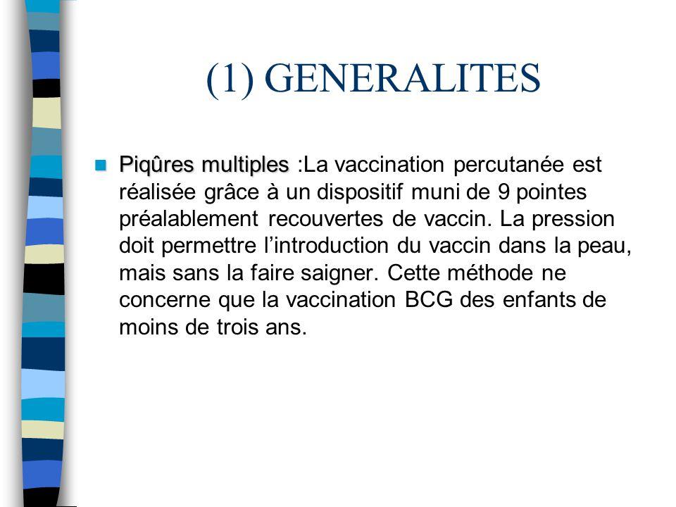(1) GENERALITES Piqûres multiples Piqûres multiples :La vaccination percutanée est réalisée grâce à un dispositif muni de 9 pointes préalablement reco