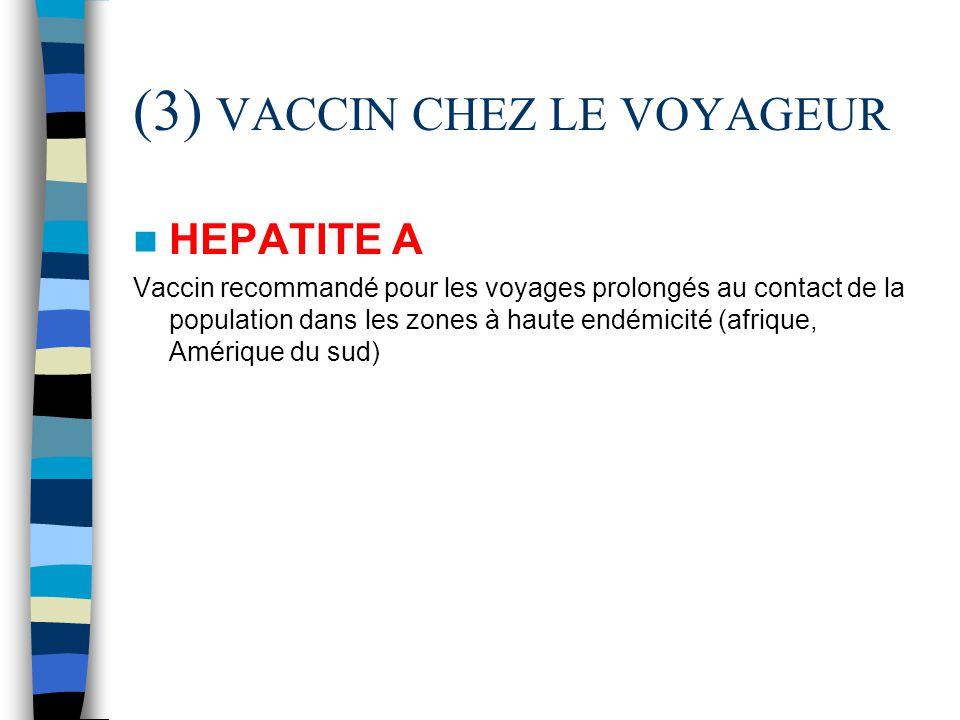 (3) VACCIN CHEZ LE VOYAGEUR HEPATITE A Vaccin recommandé pour les voyages prolongés au contact de la population dans les zones à haute endémicité (afr