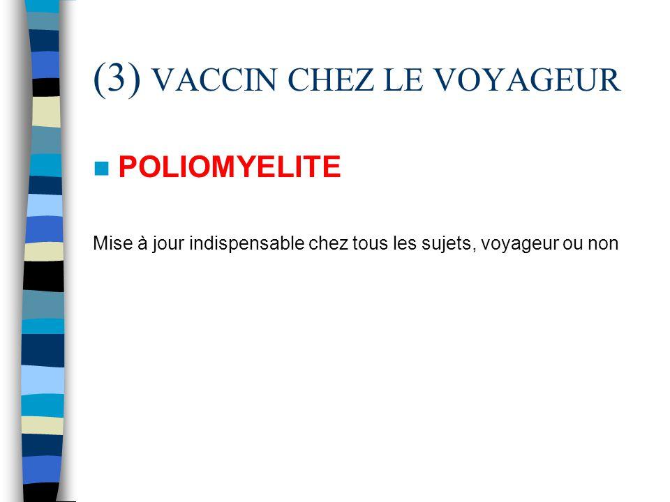 (3) VACCIN CHEZ LE VOYAGEUR POLIOMYELITE Mise à jour indispensable chez tous les sujets, voyageur ou non