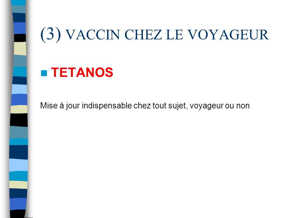 (3) VACCIN CHEZ LE VOYAGEUR TETANOS Mise à jour indispensable chez tout sujet, voyageur ou non