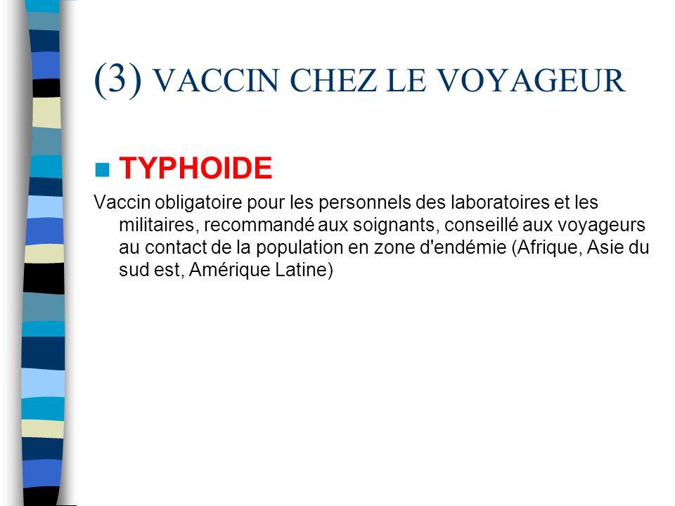 (3) VACCIN CHEZ LE VOYAGEUR TYPHOIDE Vaccin obligatoire pour les personnels des laboratoires et les militaires, recommandé aux soignants, conseillé au