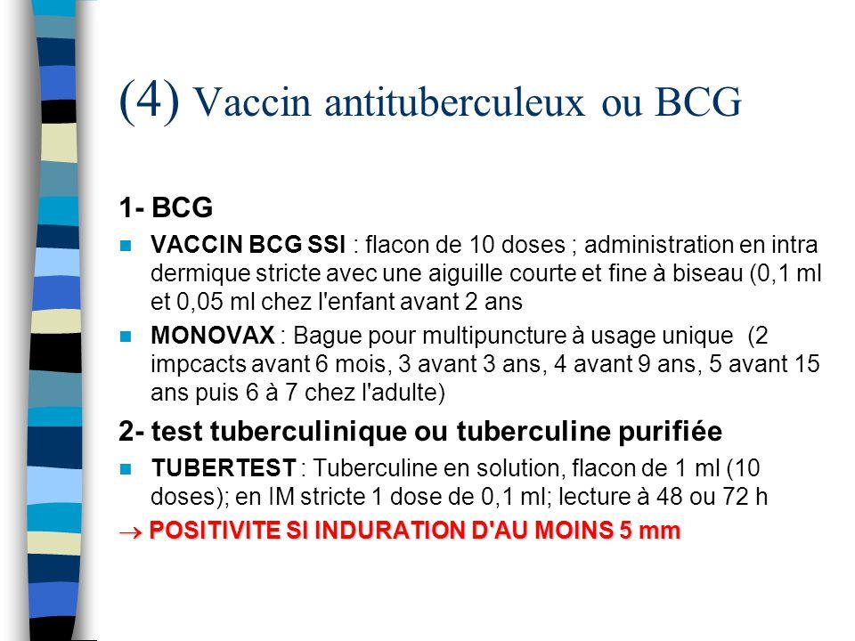 (4) Vaccin antituberculeux ou BCG 1- BCG VACCIN BCG SSI : flacon de 10 doses ; administration en intra dermique stricte avec une aiguille courte et fi
