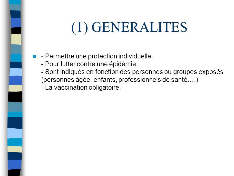 (1) GENERALITES - Permettre une protection individuelle. - Pour lutter contre une épidémie. - Sont indiqués en fonction des personnes ou groupes expos