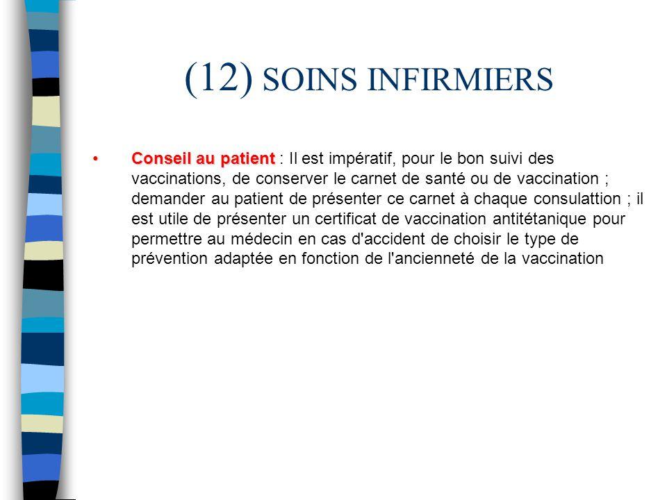(12) SOINS INFIRMIERS Conseil au patientConseil au patient : Il est impératif, pour le bon suivi des vaccinations, de conserver le carnet de santé ou