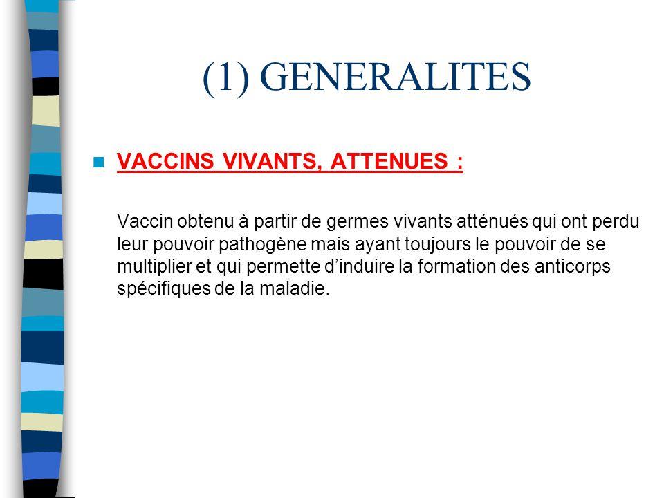 (1) GENERALITES VACCINS VIVANTS, ATTENUES : Vaccin obtenu à partir de germes vivants atténués qui ont perdu leur pouvoir pathogène mais ayant toujours