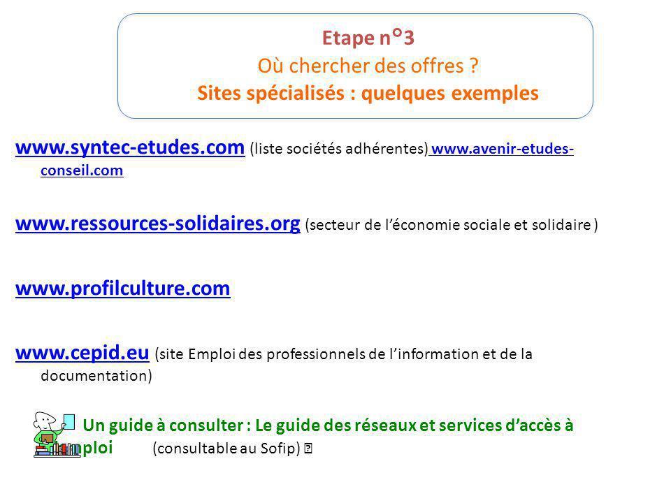 Etape n°3 Où chercher des offres ? Sites spécialisés : quelques exemples www.syntec-etudes.comwww.syntec-etudes.com (liste sociétés adhérentes) www.av
