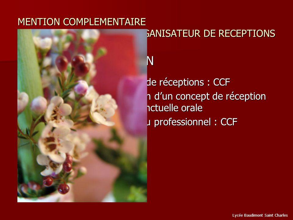 MENTION COMPLEMENTAIRE ORGANISATEUR DE RECEPTIONS EPREUVES DEXAMEN EPREUVES DEXAMEN E.1 / Etude technique de réceptions : CCF E.1 / Etude technique de réceptions : CCF E.2 / Commercialisation dun concept de réception innovant : Epreuve ponctuelle orale E.2 / Commercialisation dun concept de réception innovant : Epreuve ponctuelle orale E.3 / Activités en milieu professionnel : CCF E.3 / Activités en milieu professionnel : CCF Lycée Baudimont Saint Charles