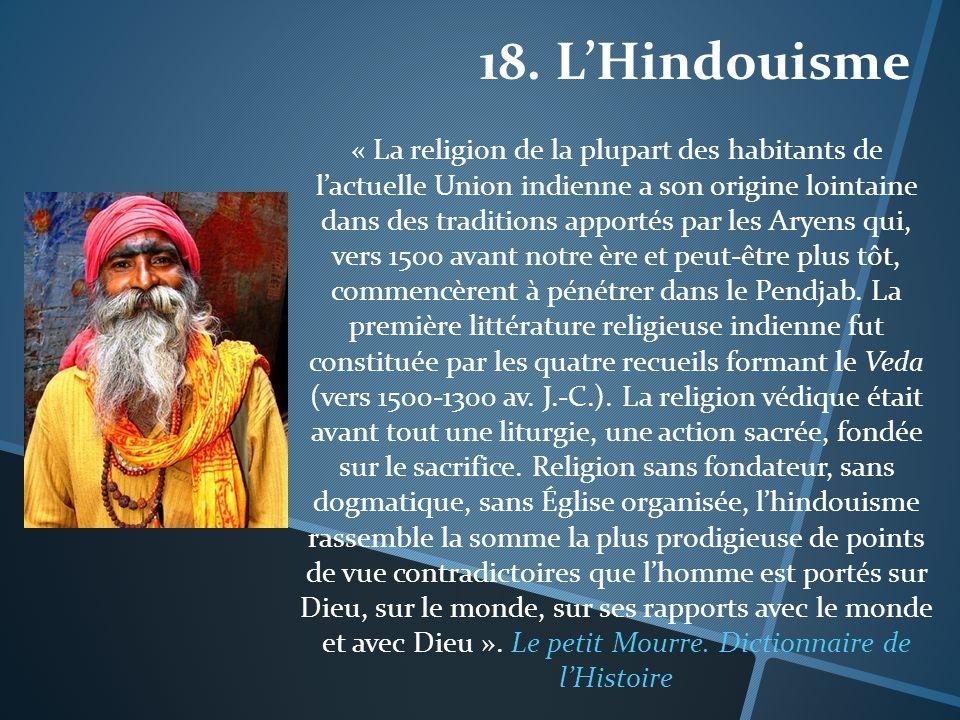 18. LHindouisme « La religion de la plupart des habitants de lactuelle Union indienne a son origine lointaine dans des traditions apportés par les Ary