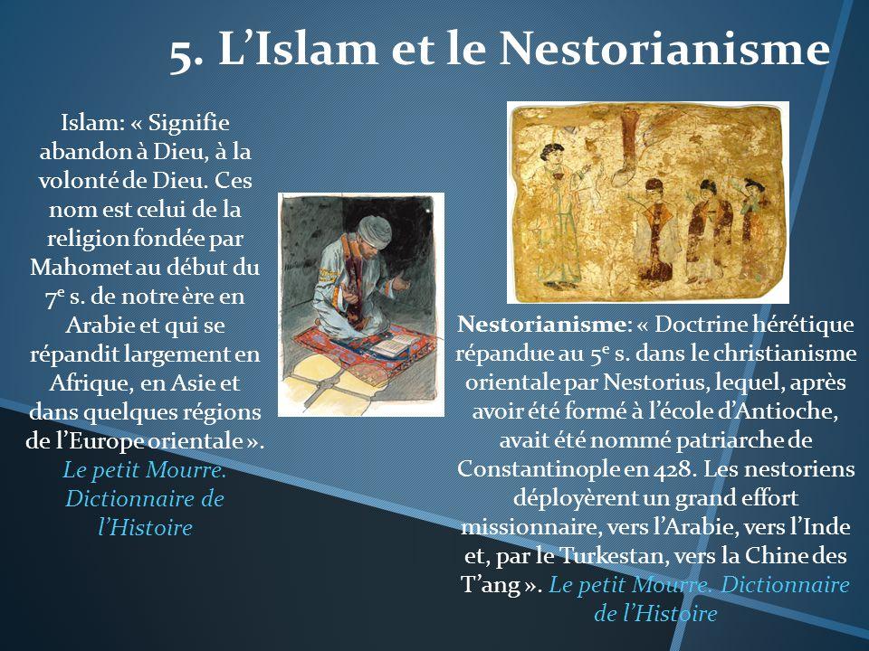 5. LIslam et le Nestorianisme Islam: « Signifie abandon à Dieu, à la volonté de Dieu. Ces nom est celui de la religion fondée par Mahomet au début du