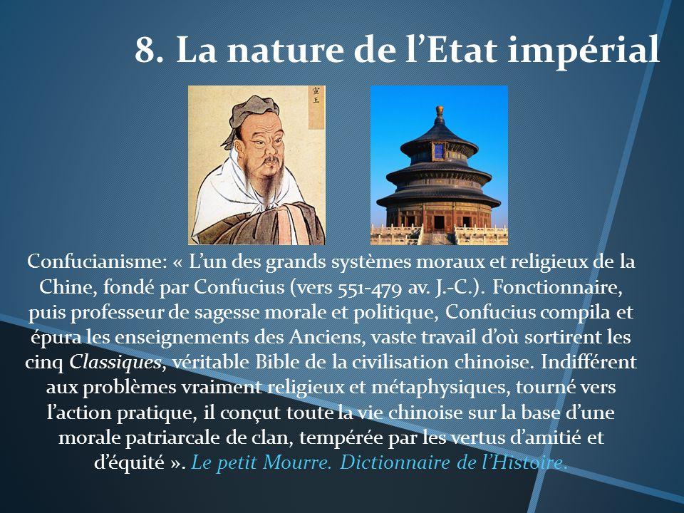 8. La nature de lEtat impérial Confucianisme: « Lun des grands systèmes moraux et religieux de la Chine, fondé par Confucius (vers 551-479 av. J.-C.).