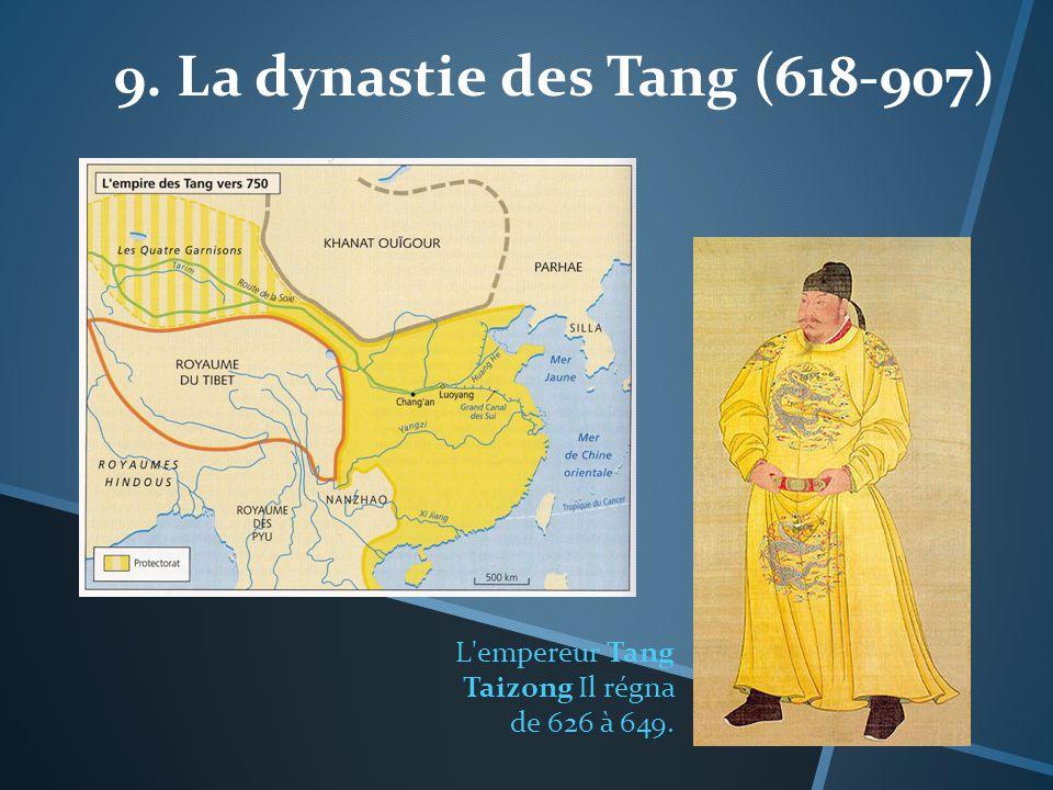 9. La dynastie des Tang (618-907) L'empereur Tang Taizong Il régna de 626 à 649.