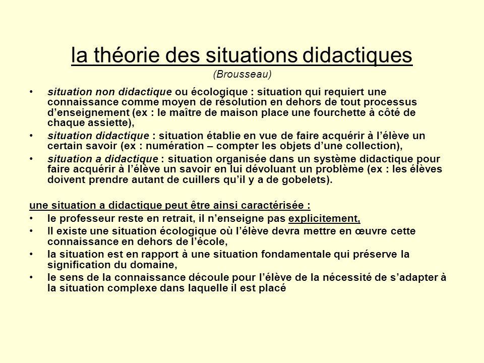 la théorie des situations didactiques (Brousseau) situation non didactique ou écologique : situation qui requiert une connaissance comme moyen de réso