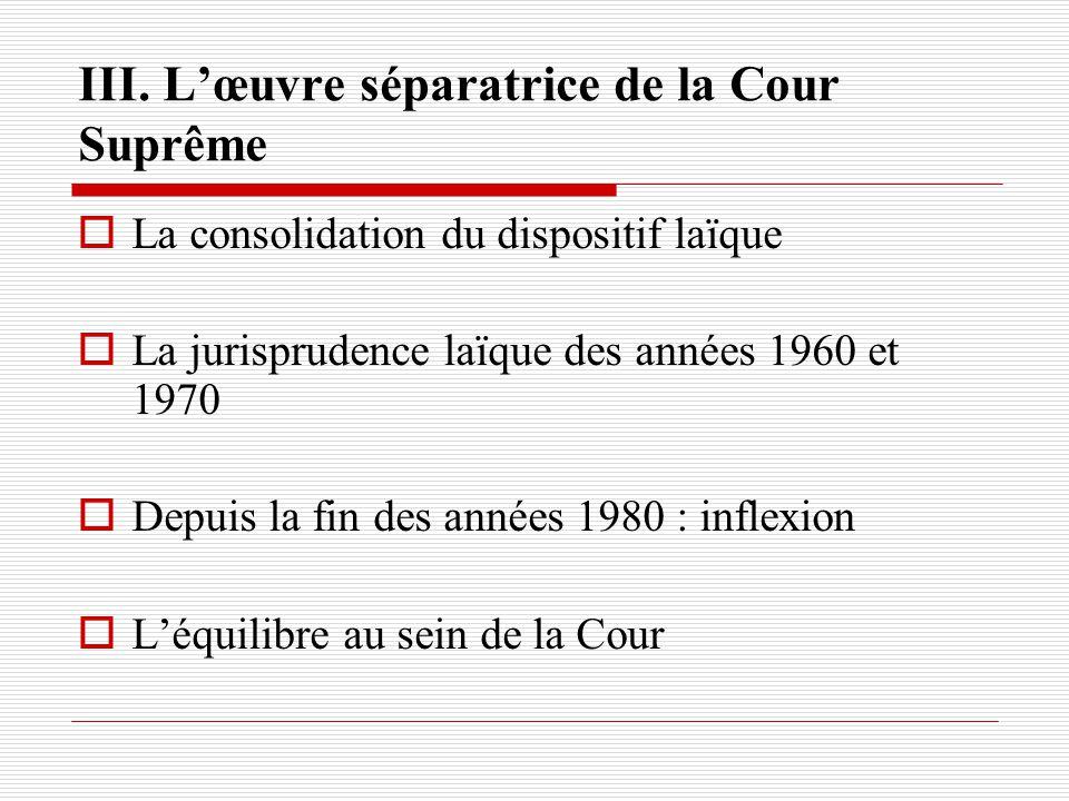 III. Lœuvre séparatrice de la Cour Suprême La consolidation du dispositif laïque La jurisprudence laïque des années 1960 et 1970 Depuis la fin des ann
