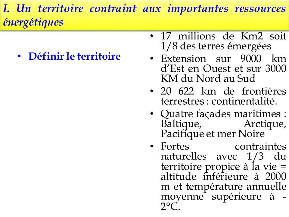 I. Un territoire contraint aux importantes ressources énergétiques Définir le territoire 17 millions de Km2 soit 1/8 des terres émergées Extension sur