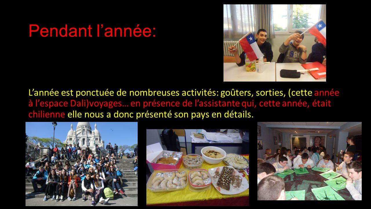Pendant lannée: Lannée est ponctuée de nombreuses activités: goûters, sorties, (cette année à lespace Dali)voyages… en présence de lassistante qui, cette année, était chilienne elle nous a donc présenté son pays en détails.