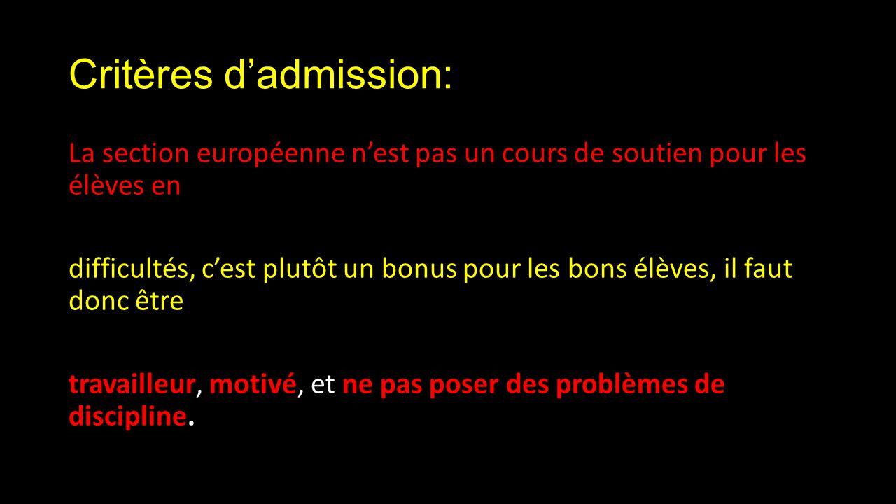 Critères dadmission: La section européenne nest pas un cours de soutien pour les élèves en difficultés, cest plutôt un bonus pour les bons élèves, il faut donc être travailleur, motivé, et ne pas poser des problèmes de discipline.