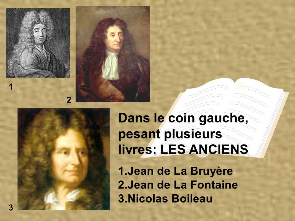 Dans le coin gauche, pesant plusieurs livres: LES ANCIENS 1.Jean de La Bruyère 2.Jean de La Fontaine 3.Nicolas Boileau 1 2 3