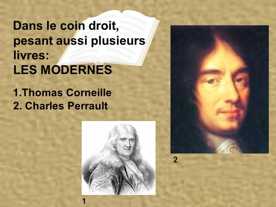 Dans le coin droit, pesant aussi plusieurs livres: LES MODERNES 1.Thomas Corneille 2.