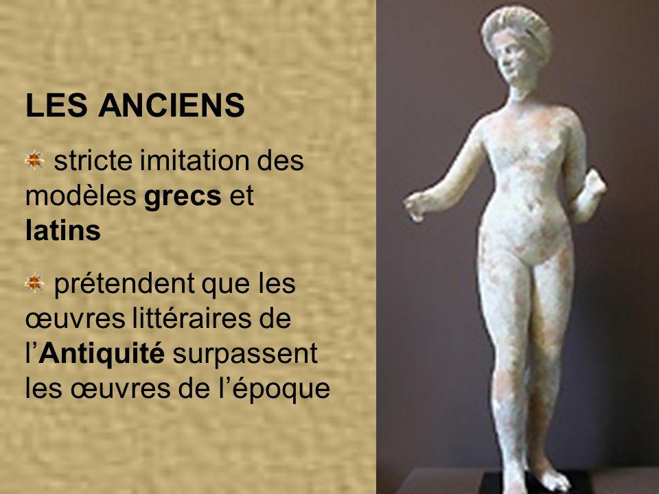 LES ANCIENS stricte imitation des modèles grecs et latins prétendent que les œuvres littéraires de lAntiquité surpassent les œuvres de lépoque