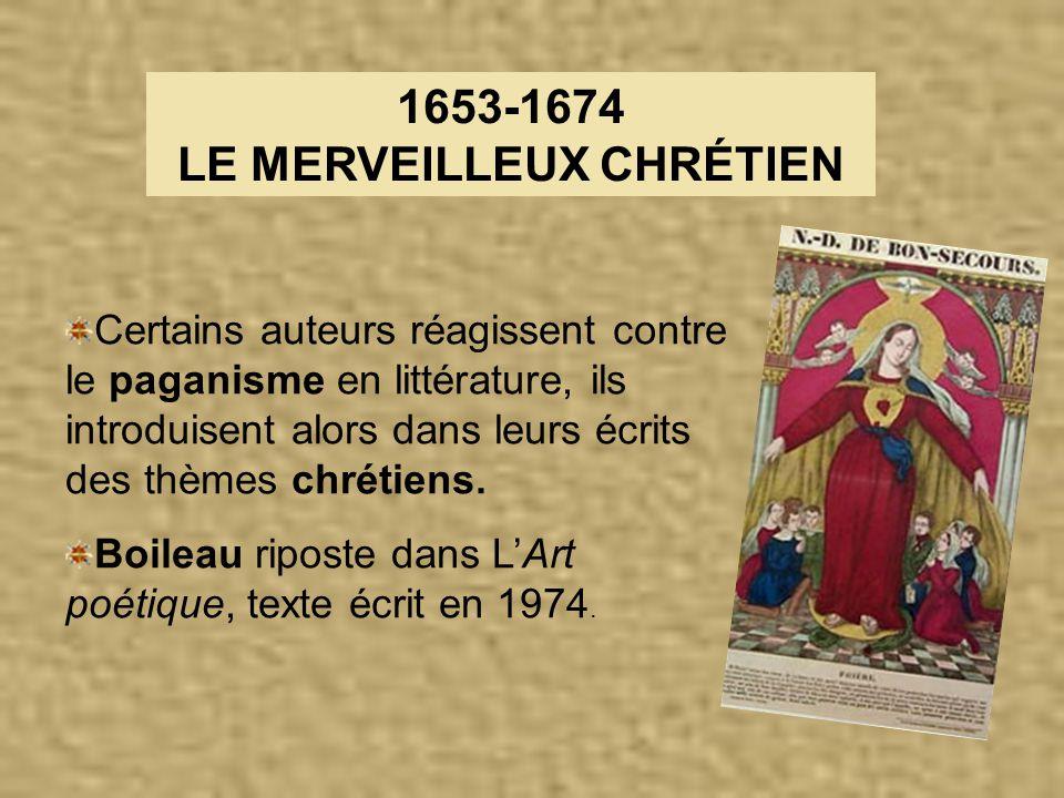 1653-1674 LE MERVEILLEUX CHRÉTIEN Certains auteurs réagissent contre le paganisme en littérature, ils introduisent alors dans leurs écrits des thèmes chrétiens.
