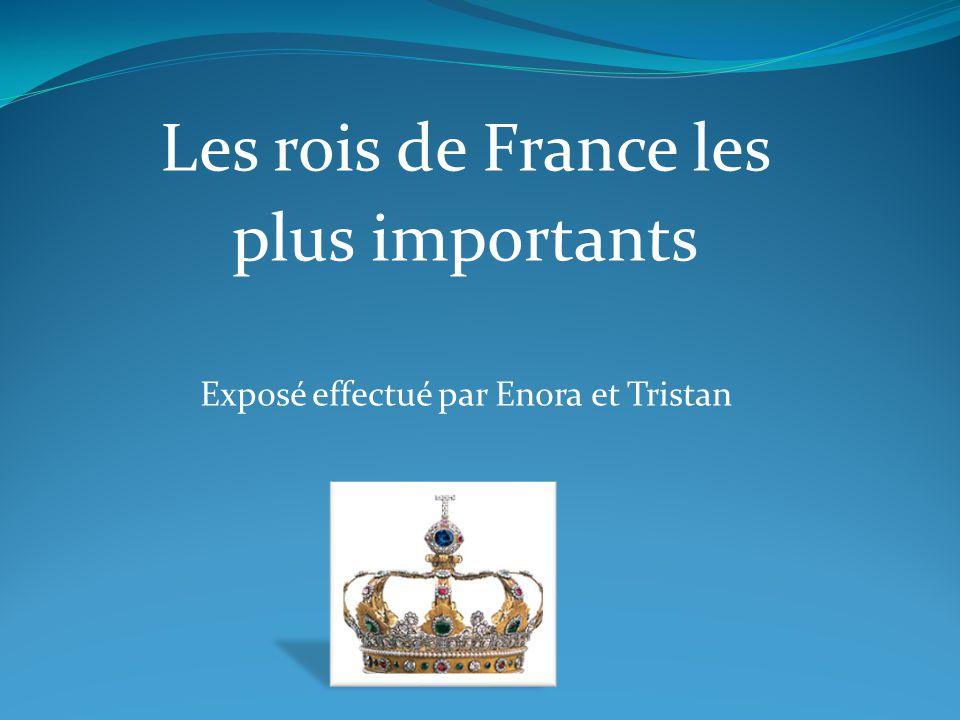 Les rois de France les plus importants Exposé effectué par Enora et Tristan